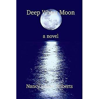 Deep Water Moon by Nancy Louise Roberts - 9781543956788 Book