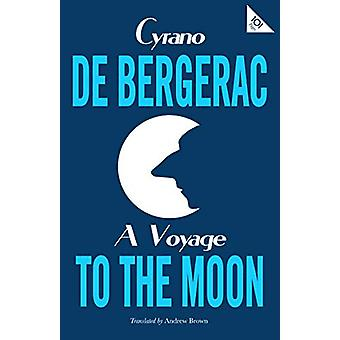 A Voyage to the Moon by Cyrano de Bergerac - 9781847497994 Book