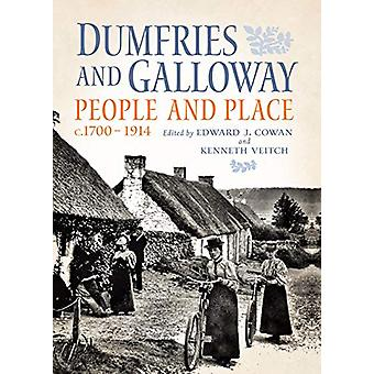 Dumfries and Galloway - People and Place - c.1700-1914 by Edward J. Co