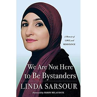 We Are Not Here to Be Bystanders - A Memoir of Love and Resistance by