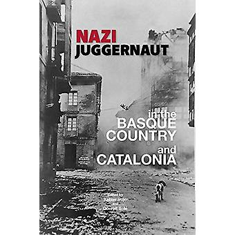 Nazi Juggernaut in the Basque Country and Catalonia by Xabier Irujo -