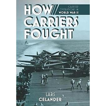 How Carriers Fought  Carrier Operations in WWII by Lars Celander