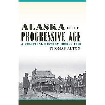 Alaska in the Progressive Age: A Political History, 1896-1916