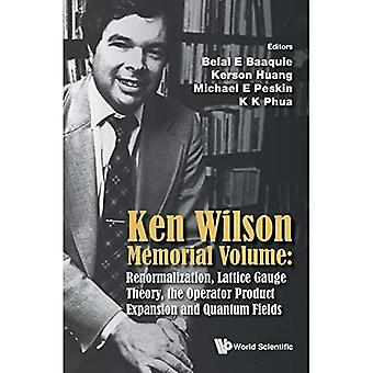 Ken Wilson Memorial Volume: Renormalization, Lattice Gauge Theory, The Operator Product Expansion And Quantum...