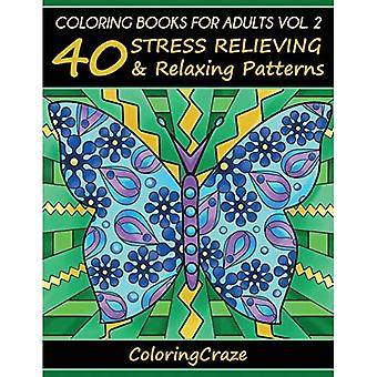 Coloring Books For Adults Volume 2: 40 Stress Relieving And Relaxing Patterns, Adult Coloring Books Series By...