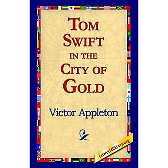 Tom Swift in the City of Gold by Victor II Appleton - 9781421816104 B