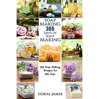 Soap Making - 365 Days of Soap Making - 365 Soap Making Recipes for 365