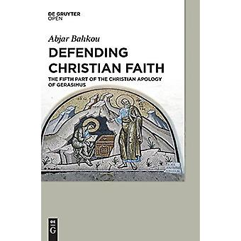Defending Christian Faith - The Fifth Part of the Christian Apology of