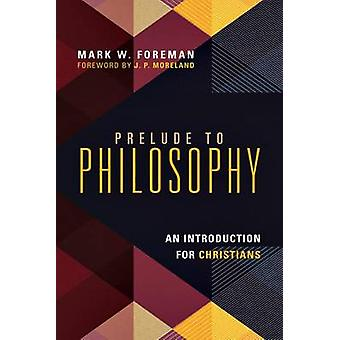 Prelude to Philosophy by Mark W. Foreman