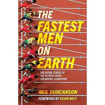 The Fastest Men on Earth The Inside Stories of the Olympic Men's 100m Champions