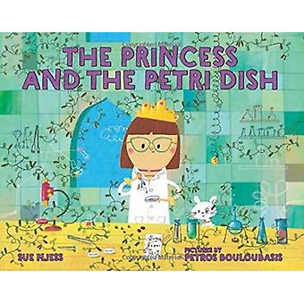 The Princess and the Petri Dish by Sue Fliess & Illustrated by Petros Bouloubasis