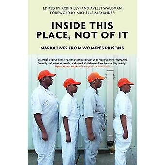Inside This Place Not of It Narratives from Women's Prisons Voice of Witness