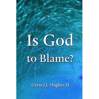 Is God to Blame by Gerard J Hughes