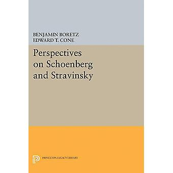 Perspectives on Schoenberg and Stravinsky by Edited by Benjamin Boretz & Edited by Edward T Cone