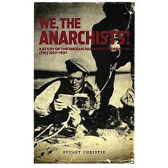 We The Anarchists  Study of the Iberian Anarchist Federation FAI 19271937 by Christie Stuart