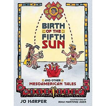 Birth of the Fifth Sun - And Other Mesoamerican Tales by Jo Harper - 9