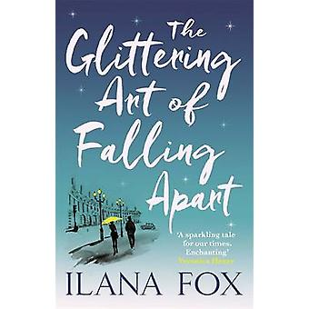 The Glittering Art of Falling Apart by Ilana Fox - 9781409120902 Book