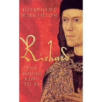 Richard III - The Young King von Josephine Wilkinson - 9781848685 sein