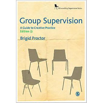 Group Supervision - A Guide to Creative Practice (2nd Revised edition)