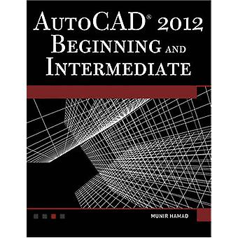 AutoCAD 2012 Beginning and Intermediate by Munir M. Hamad - 978193642