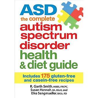 ASD: Komplett Autism Spectrum Disorder hälsa & kost Guide: innehåller 175 glutenfri & kasein-gratis recept