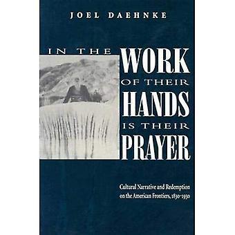 In der Arbeit ihrer Hände ist ihr Gebet: kulturelle Narrative und Erlösung an den amerikanischen Grenzen, 1830-1930
