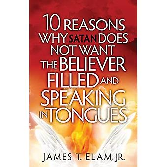 10 Reasons Satan Does Not Want the Believer Filled and Speaking in Tongues