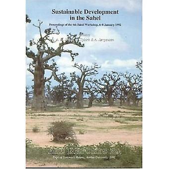 Sustainable Development in the Sahel: Proceedings of the 4th Sahel Workshop, 6-8 January 1992