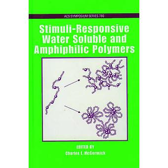 StimuliResponsive Water Soluble and Amphiphilic Polymers by McCormick & Charles