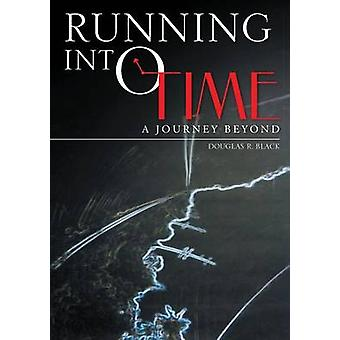 Running into Time A Journey Beyond by Black & Douglas R.