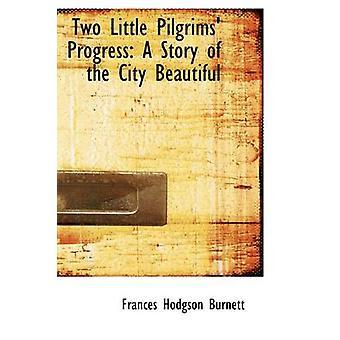 To små pilegrimer fremgang en historie om byens vakre av Burnett & Frances Hodgson