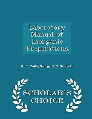 Laboratory Manual of Inorganic Preparations  Scholars Choice Edition by T. Vulte & George M. S. Neustadt & H.