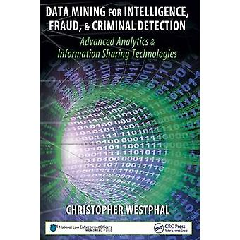 Data Mining for Intelligence Fraud  Criminal Detection  Advanced Analytics  Information Sharing Technologies by Westphal & Christopher