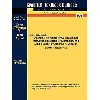 Outlines  Highlights for Curriculum and Instructional Methods for Elementary and Middle School by Johanna K. Lemlech by Cram101 Textbook Reviews