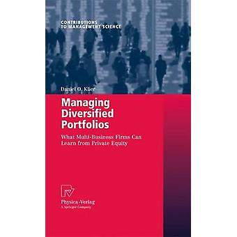 Managing Diversified Portfolios  What MultiBusiness Firms Can Learn from Private Equity by Klier & Daniel O.
