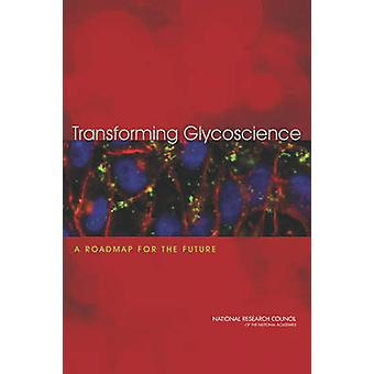 Transforming Glycoscience - A Roadmap for the Future by Committee on A