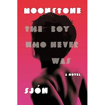 Moonstone - The Boy Who Never Was by Sjaon - Victoria Cribb - 97803742