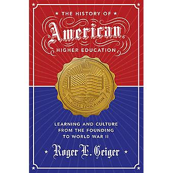 The History of American Higher Education - Learning and Culture from t