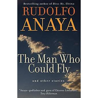 The Man Who Could Fly and Other Stories by Rudolfo A Anaya - 97808061