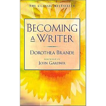 Becoming a Writer - The Classic Bestseller by Dorothea Brande - 978087
