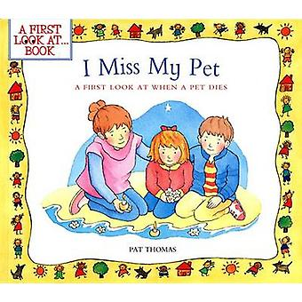 I Miss My Pet - A First Look at When a Pet Dies by Pat Thomas - Lesley