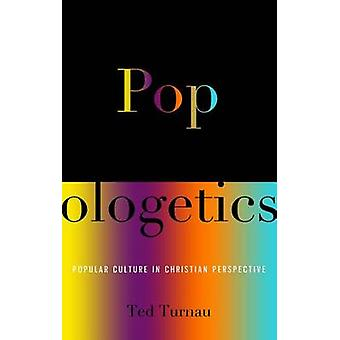 Popologetics - Popular Culture in Christian Perspective by Ted Turnau