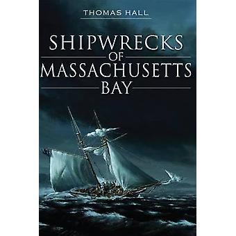 Shipwrecks of Massachusetts Bay by Thomas Hall - 9781609496791 Book