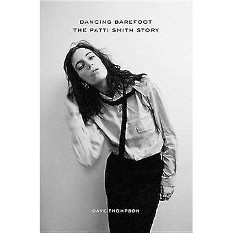 Dancing Barefoot - The Patti Smith Story by Dave Thompson - 9781613735