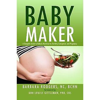 Baby Maker - A Complete Guide to Holistic Nutrition for Fertility - Co