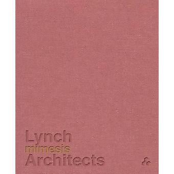 Mimesis - Lynch Architects by Patrick Lynch - Peter Carl - Laura Evans