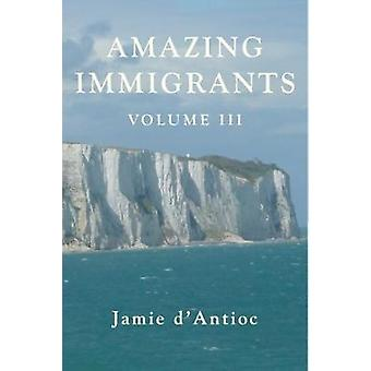 Amazing Immigrants - Volume 3 by Jamie D'Antioc - 9781941634264 Book
