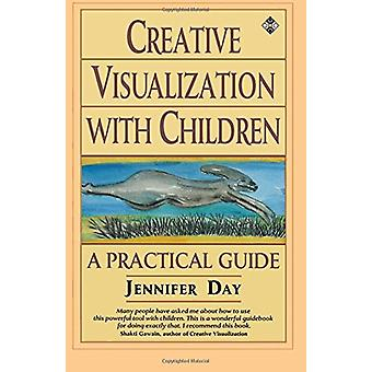 Creative Visualization with Children - A Practical Guide by Jennifer D
