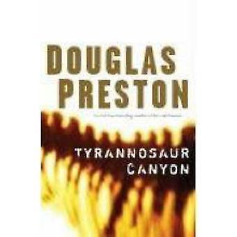 Tyrannosaur Canyon by Douglas J Preston - 9780765349651 Book