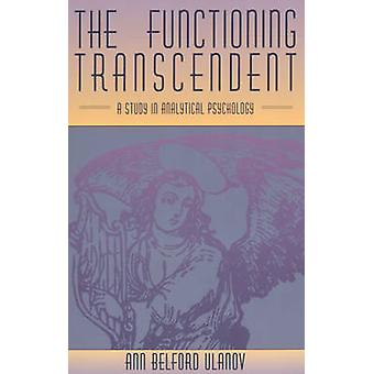 The Functioning Transcendent  A Study in Analytical Psychology by Ulanov & Ann Belford